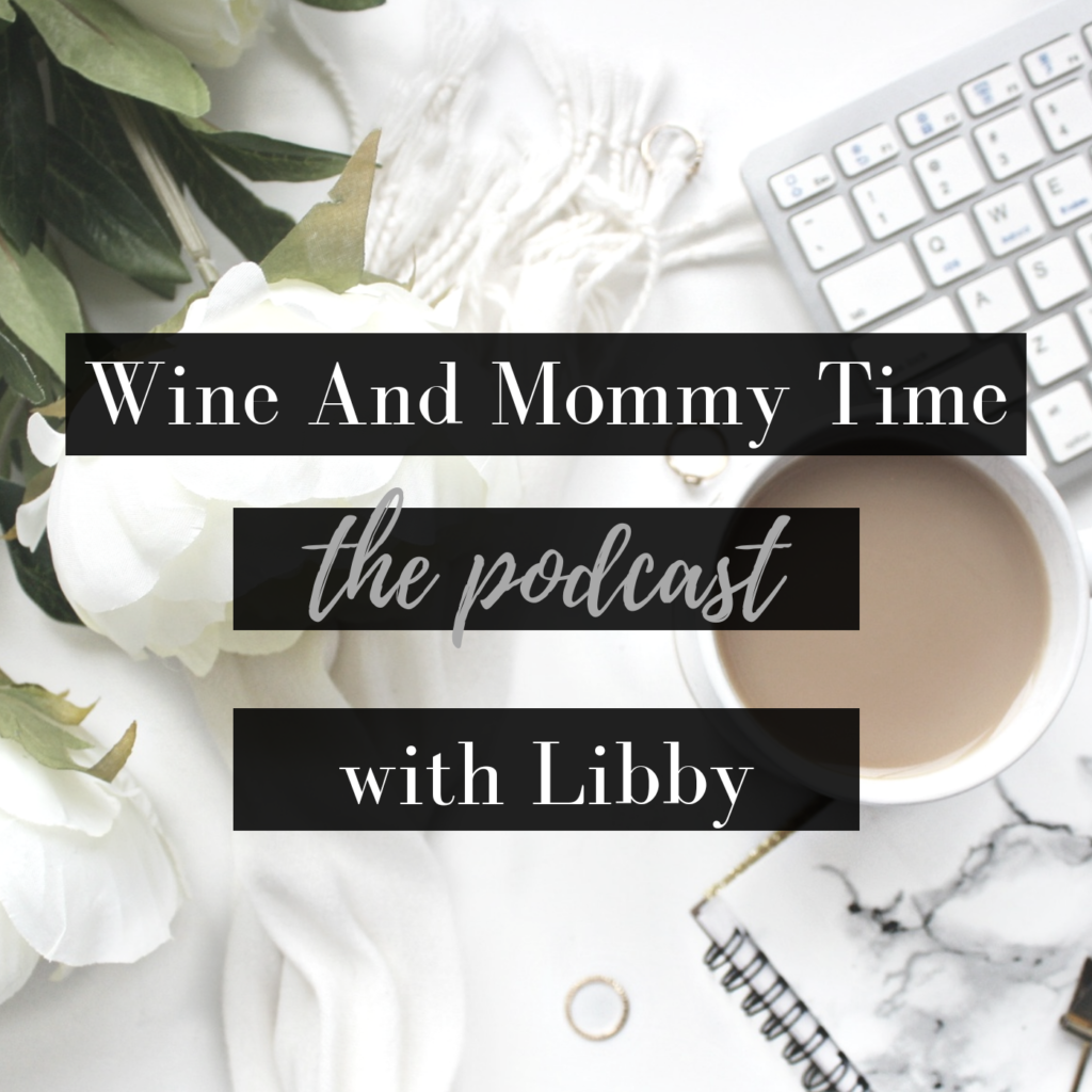 Wine and Mommy Time the Podcast